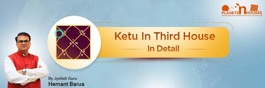 Ketu in the Third House