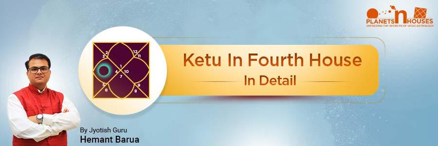 Ketu in the Fourth House